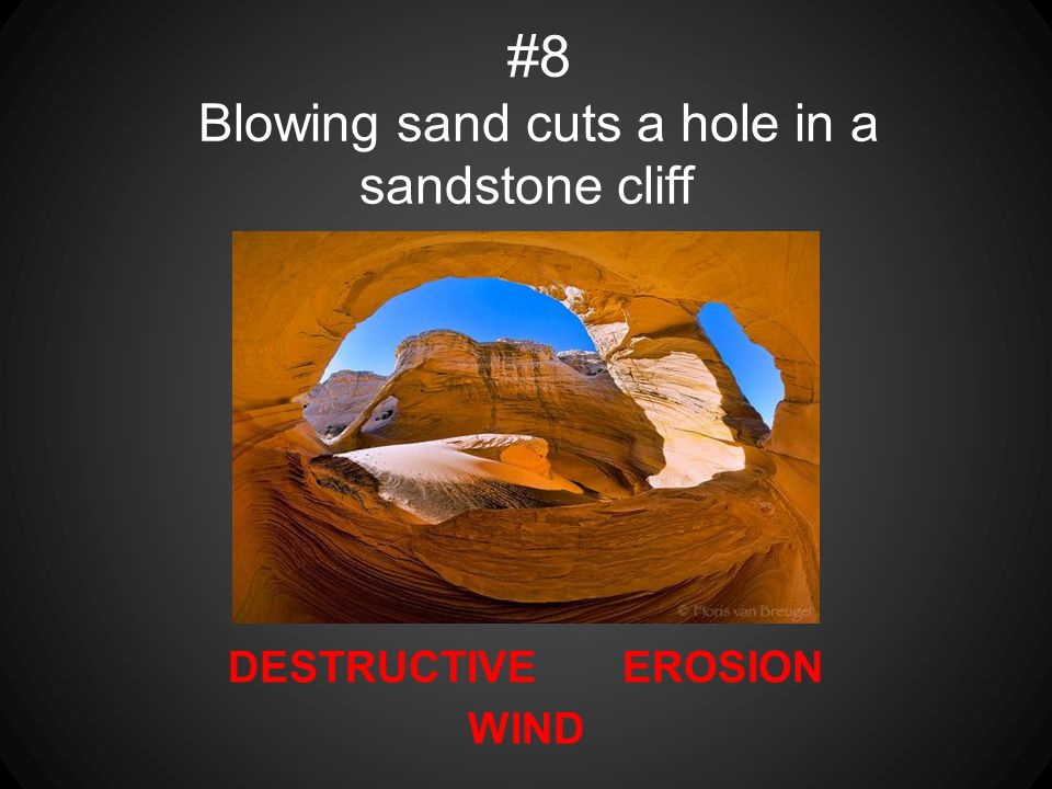 #8 Blowing sand cuts a hole in a sandstone cliff
