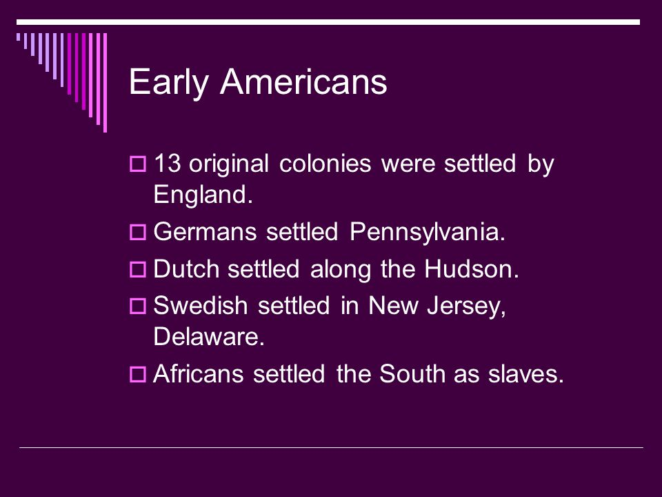 Early Americans 13 original colonies were settled by England.