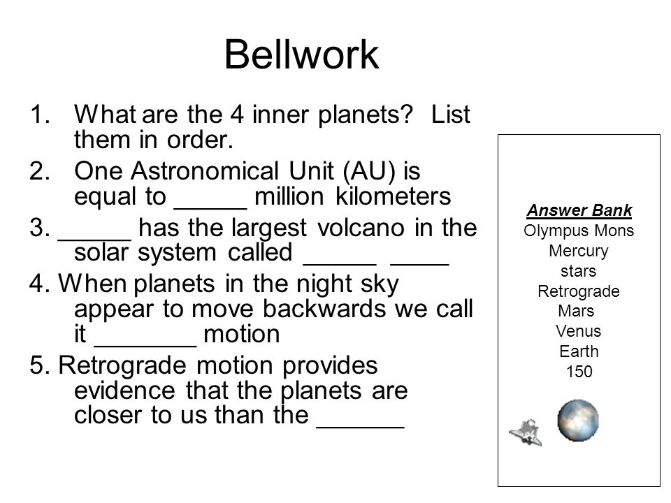 Bellwork What are the 4 inner planets List them in order.