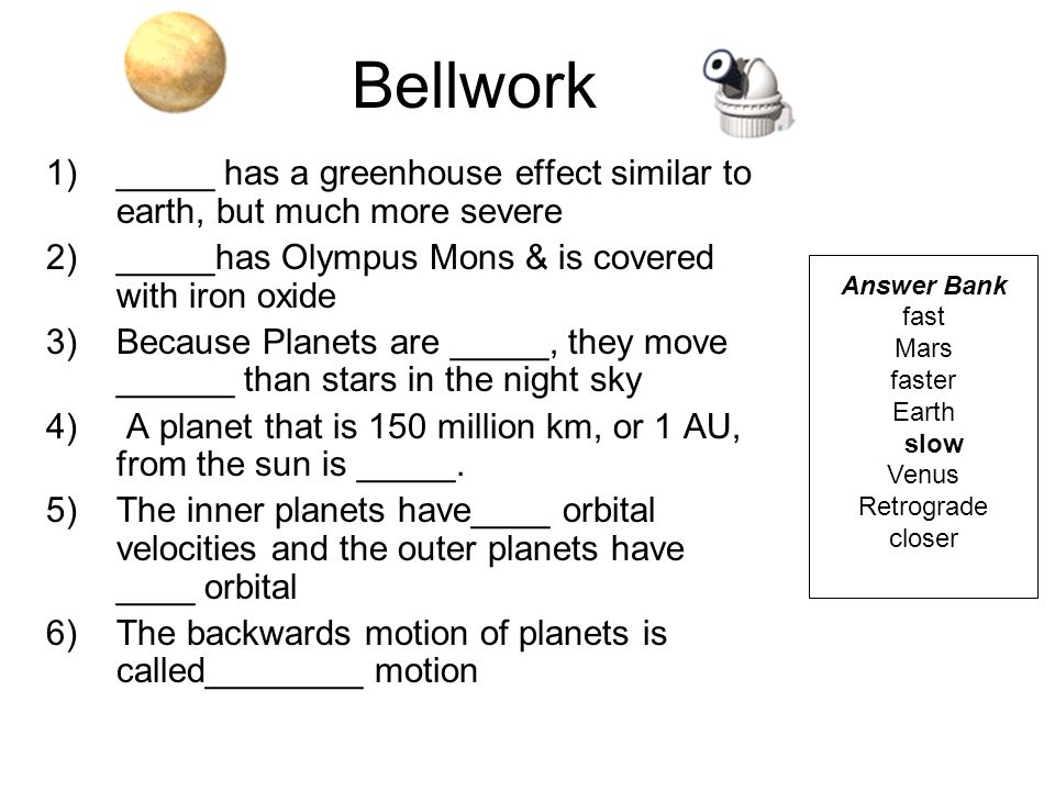 Bellwork _____ has a greenhouse effect similar to earth, but much more severe _____has Olympus Mons & is covered with iron oxide.