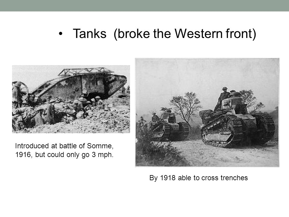 Tanks (broke the Western front)