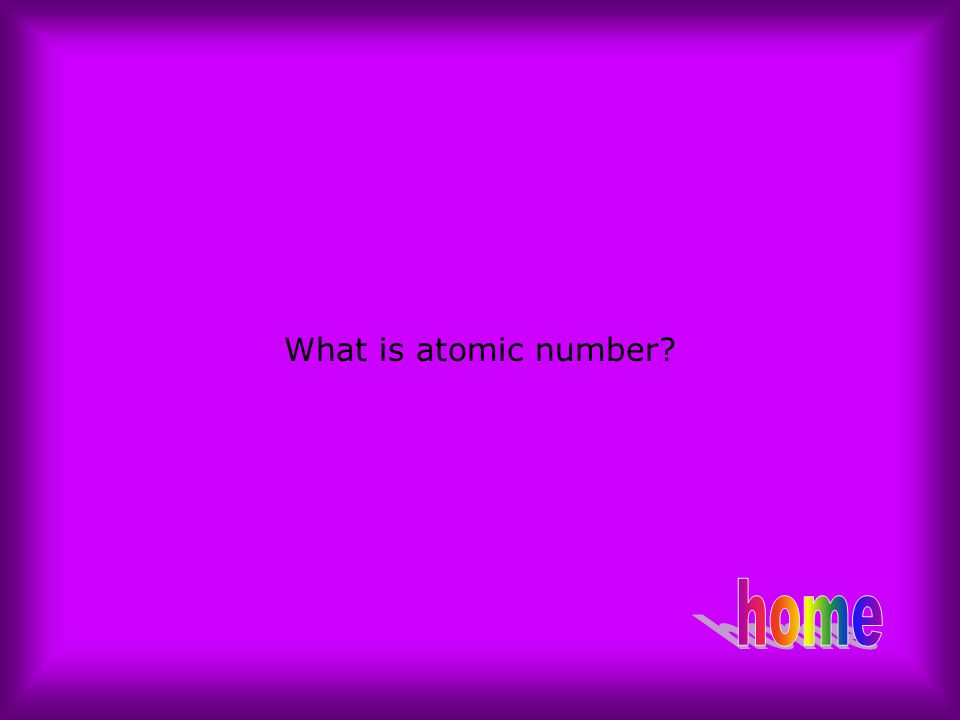 What is atomic number home