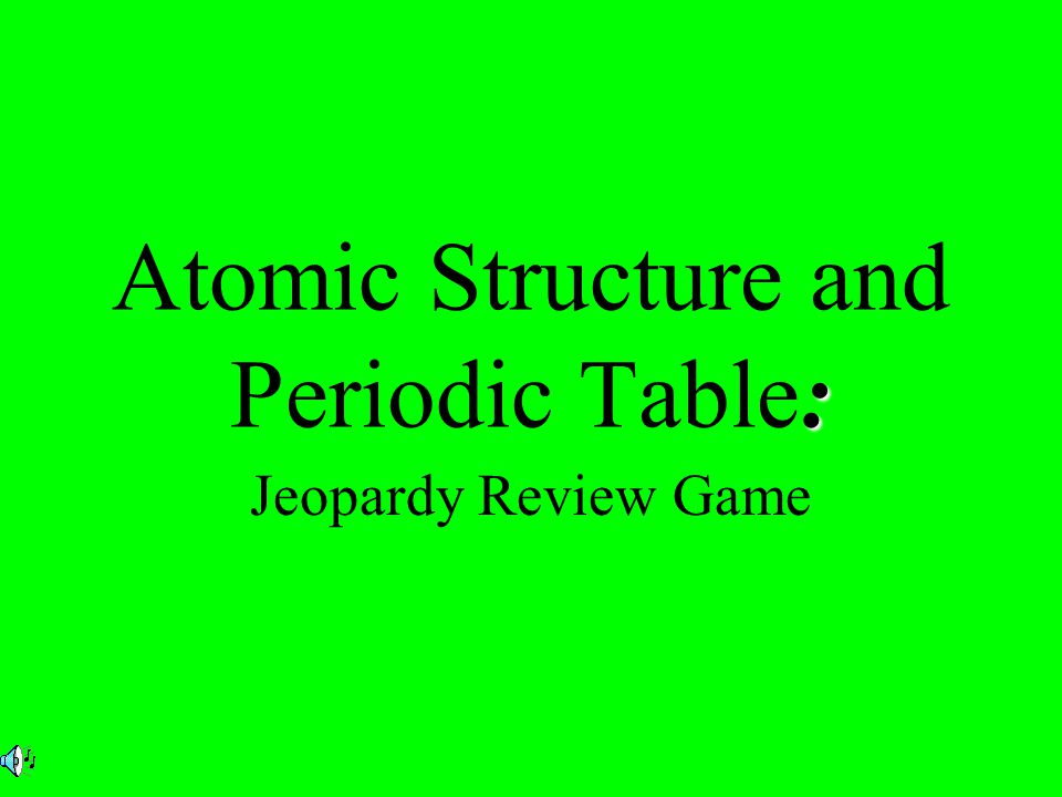 Atomic Structure and Periodic Table: