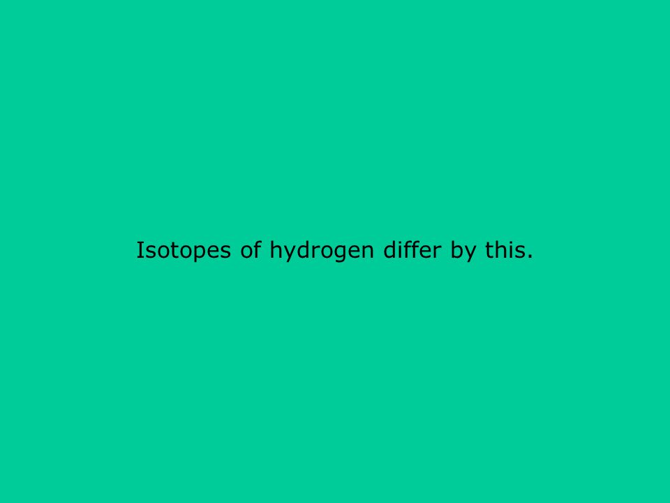 Isotopes of hydrogen differ by this.