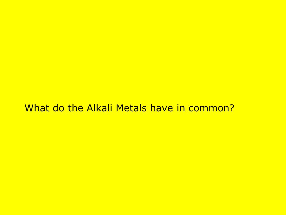 What do the Alkali Metals have in common