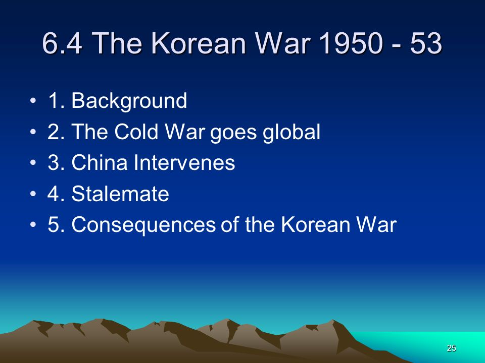 6.4 The Korean War 1950 - 53 1. Background 2. The Cold War goes global