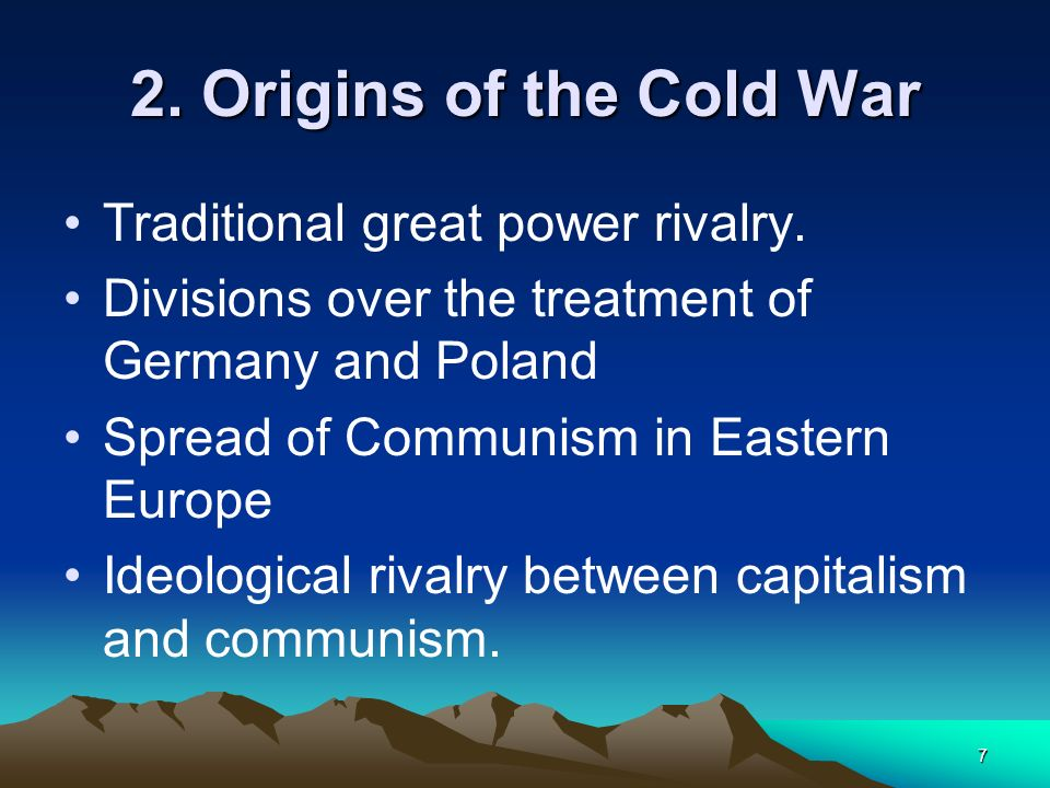 2. Origins of the Cold War Traditional great power rivalry.