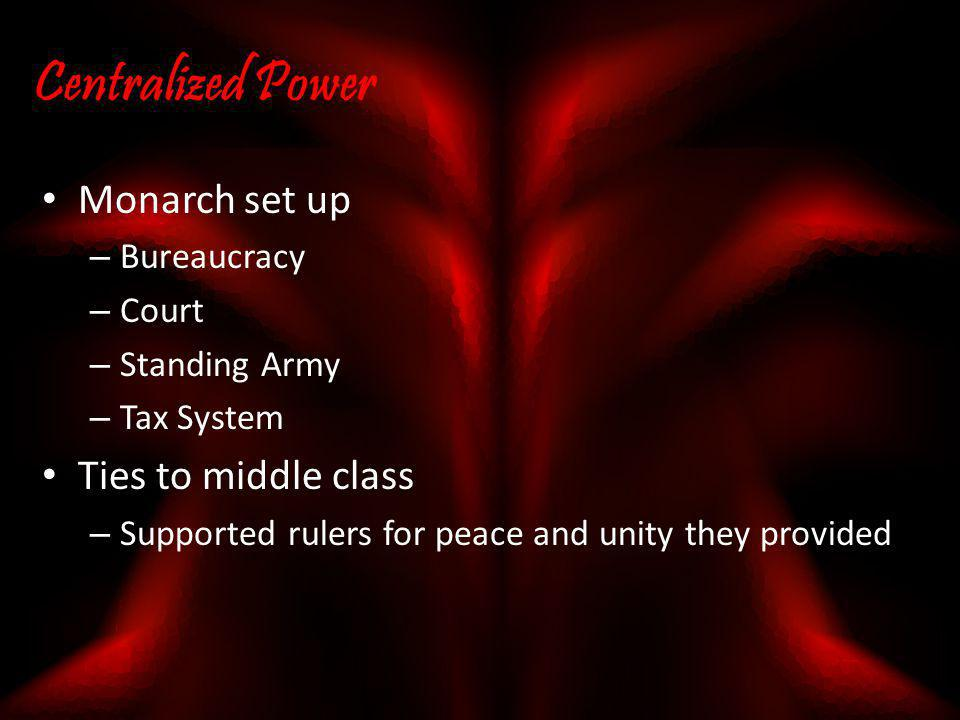 Centralized Power Monarch set up Ties to middle class Bureaucracy
