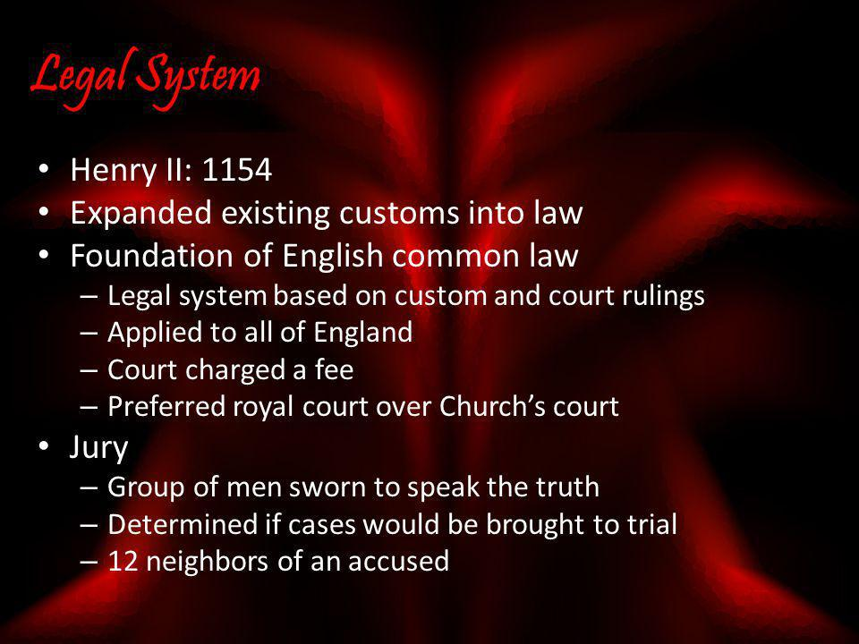 Legal System Henry II: 1154 Expanded existing customs into law