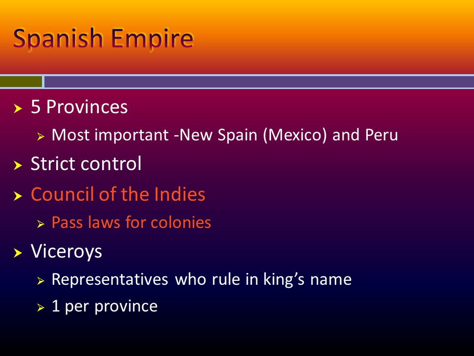 Spanish Empire 5 Provinces Strict control Council of the Indies