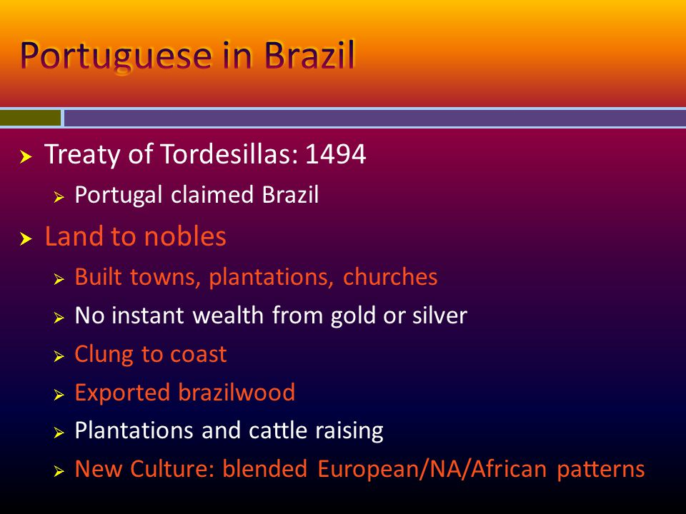 Portuguese in Brazil Treaty of Tordesillas: 1494 Land to nobles