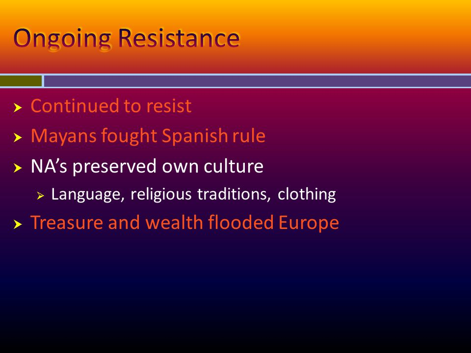 Ongoing Resistance Continued to resist Mayans fought Spanish rule