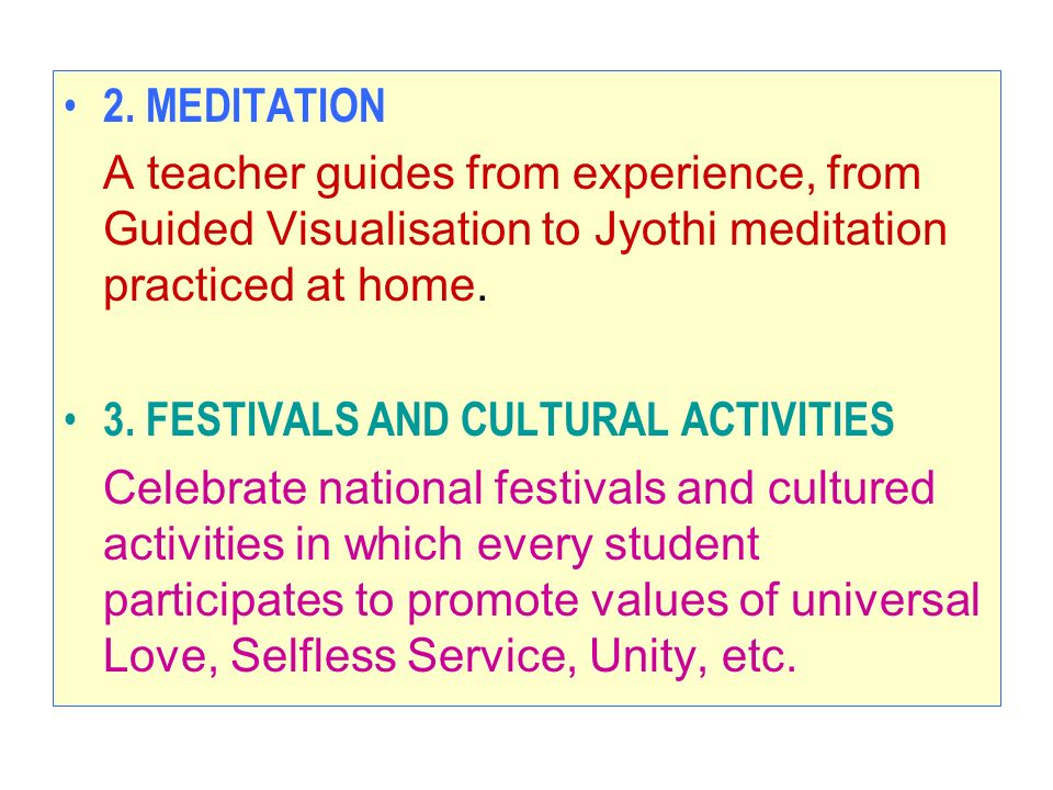 2. MEDITATION A teacher guides from experience, from Guided Visualisation to Jyothi meditation practiced at home.