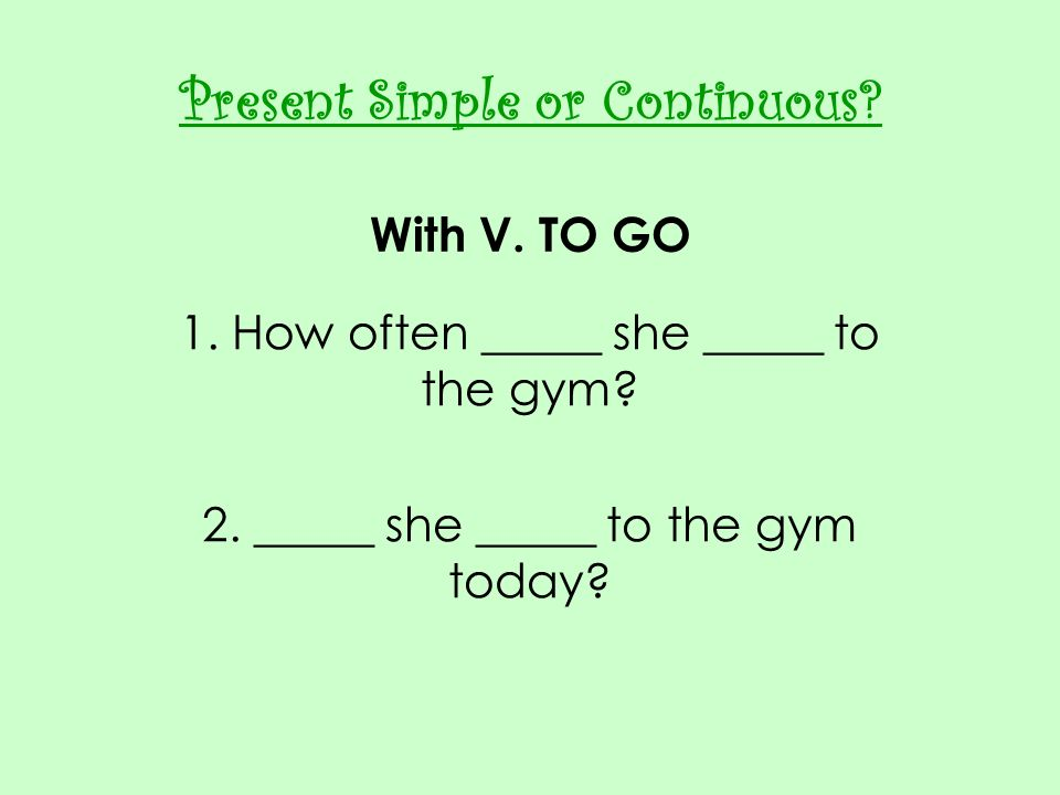 Present Simple or Continuous With V. TO GO