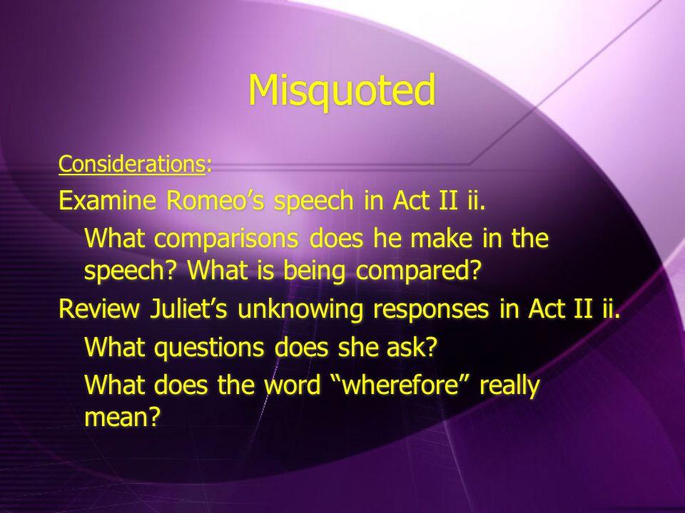 Misquoted Examine Romeo's speech in Act II ii.