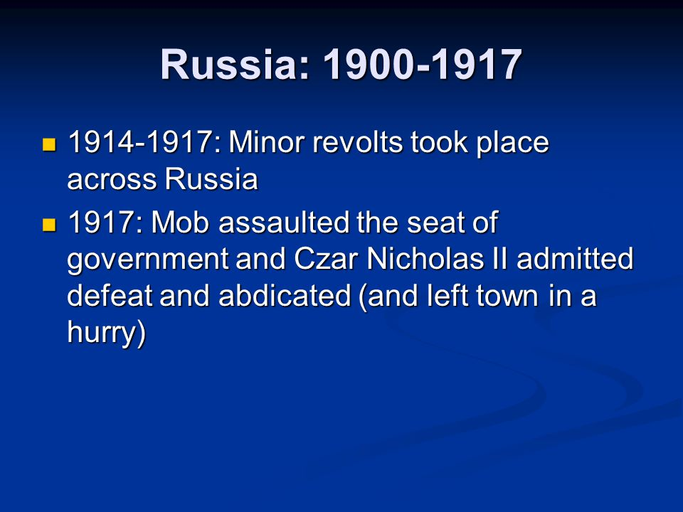 Russia: 1900-1917 1914-1917: Minor revolts took place across Russia