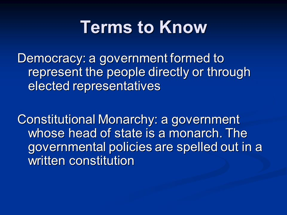 Terms to Know Democracy: a government formed to represent the people directly or through elected representatives.
