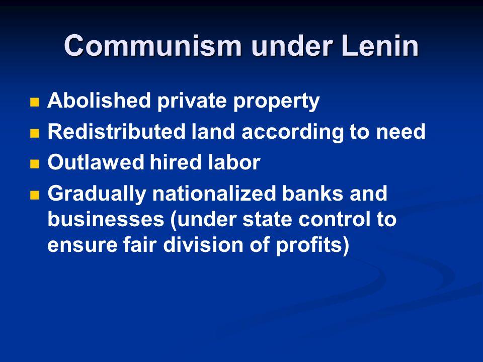 Communism under Lenin Abolished private property