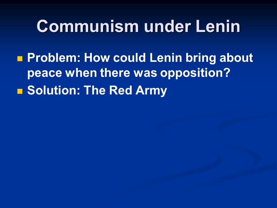 Communism under Lenin Problem: How could Lenin bring about peace when there was opposition.