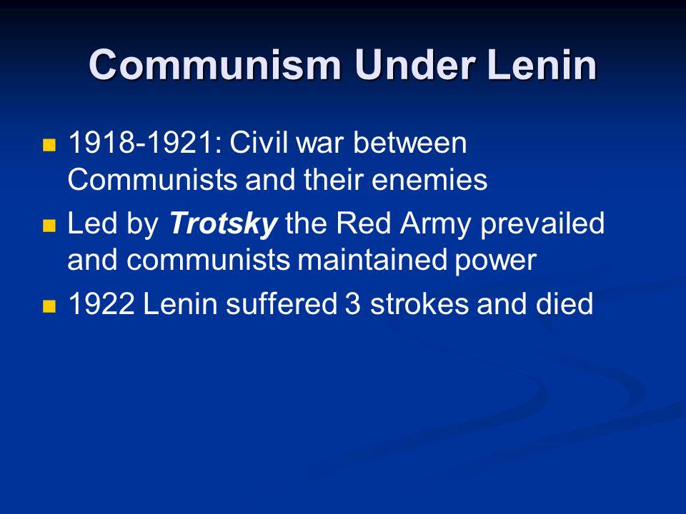 Communism Under Lenin 1918-1921: Civil war between Communists and their enemies.