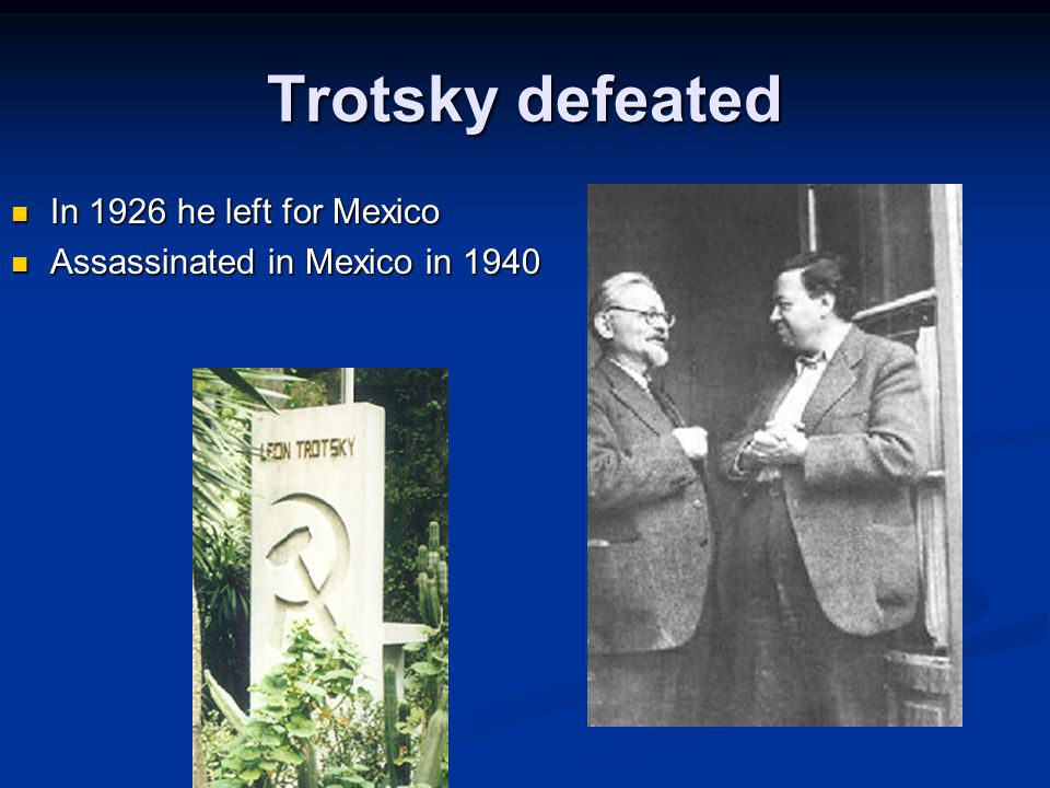 Trotsky defeated In 1926 he left for Mexico