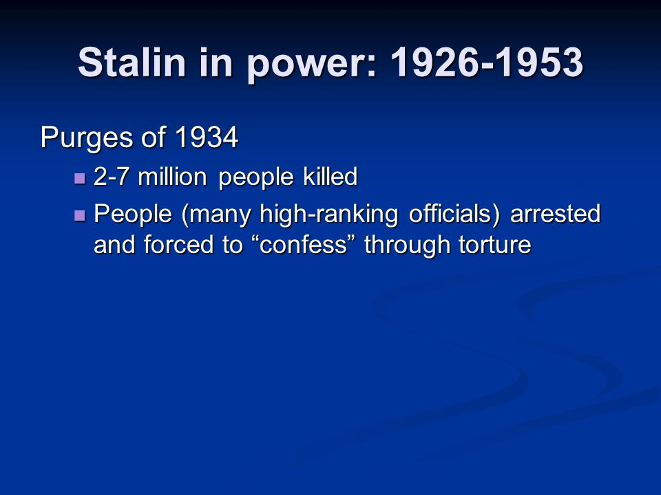 Stalin in power: 1926-1953 Purges of 1934 2-7 million people killed