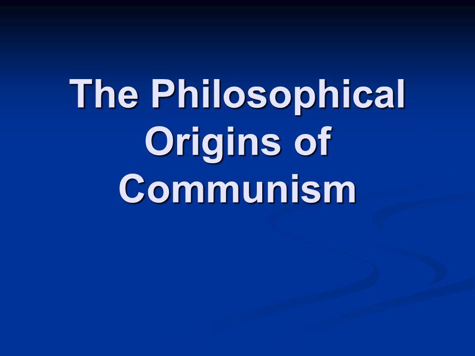 The Philosophical Origins of Communism