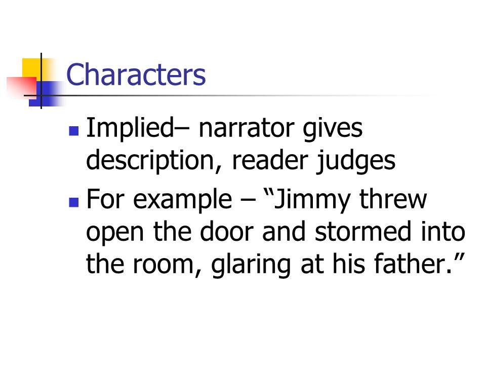 Characters Implied– narrator gives description, reader judges