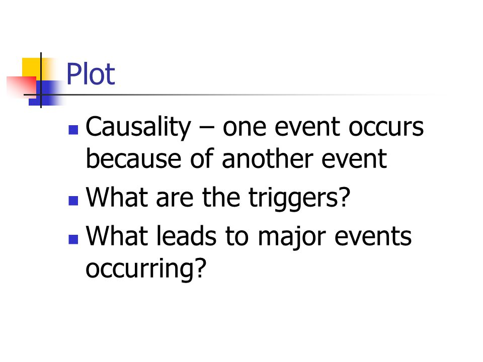 Plot Causality – one event occurs because of another event
