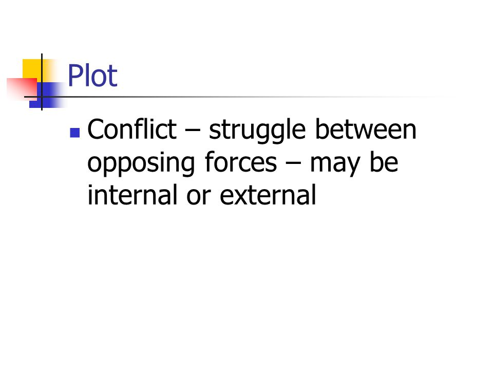 Plot Conflict – struggle between opposing forces – may be internal or external