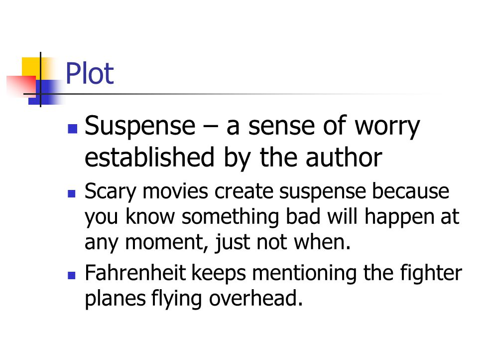 Plot Suspense – a sense of worry established by the author