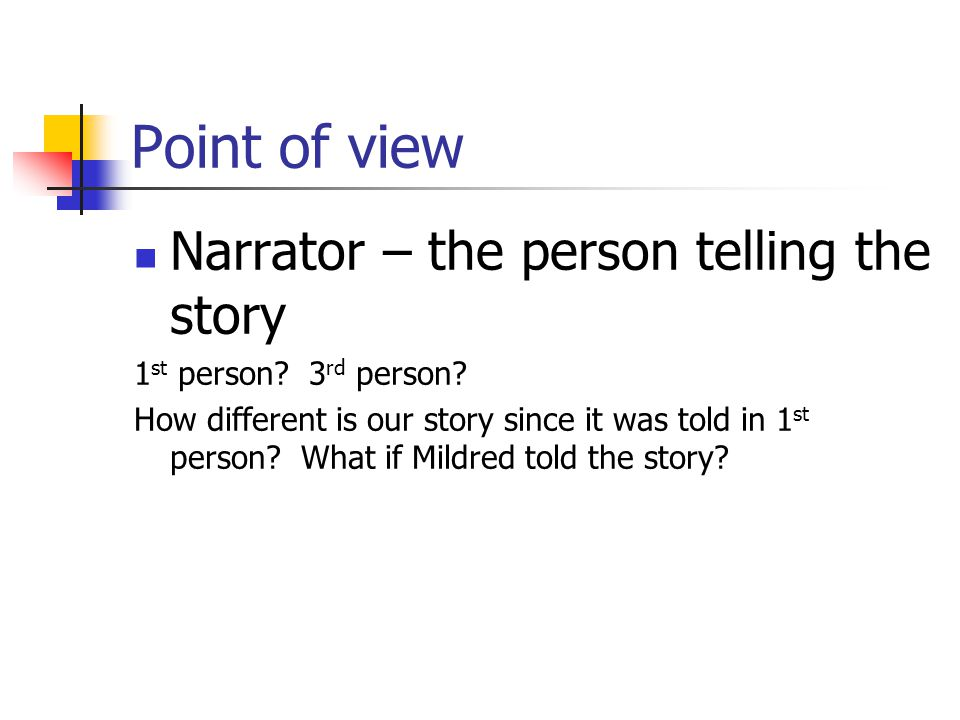 Point of view Narrator – the person telling the story
