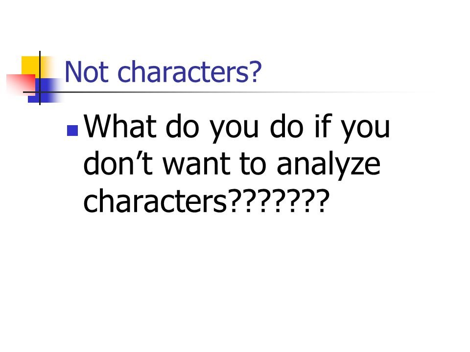 What do you do if you don't want to analyze characters