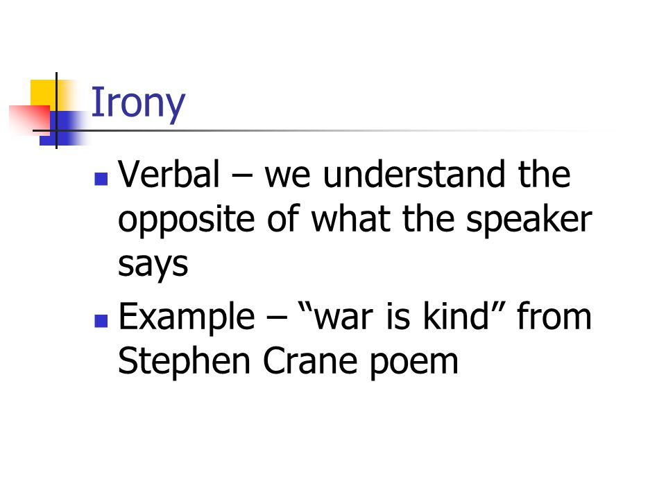 Irony Verbal – we understand the opposite of what the speaker says