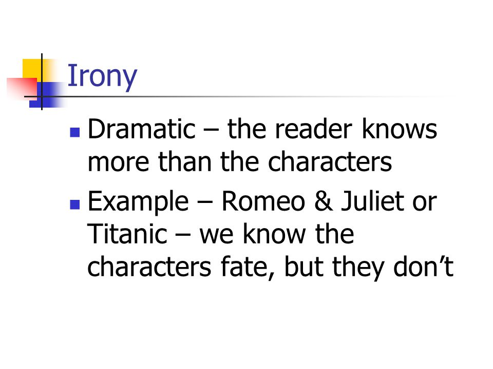 Irony Dramatic – the reader knows more than the characters