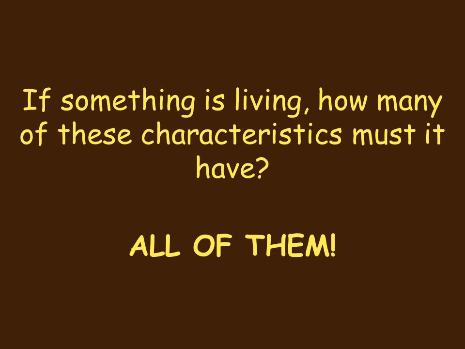 If something is living, how many of these characteristics must it have