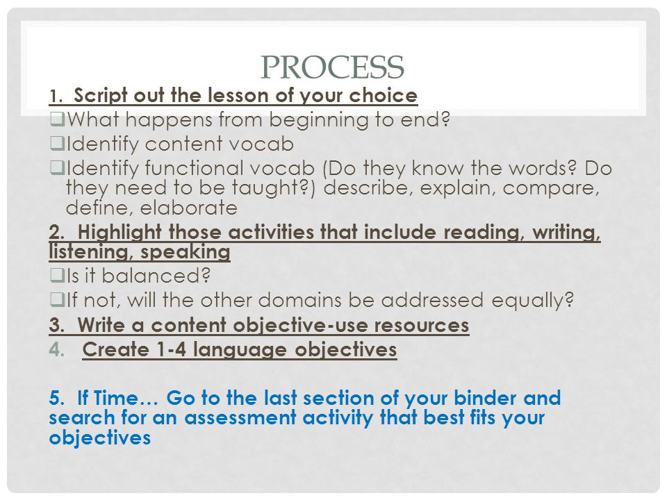 Process What happens from beginning to end Identify content vocab