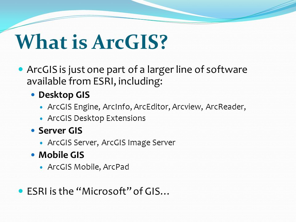What is ArcGIS ArcGIS is just one part of a larger line of software available from ESRI, including: