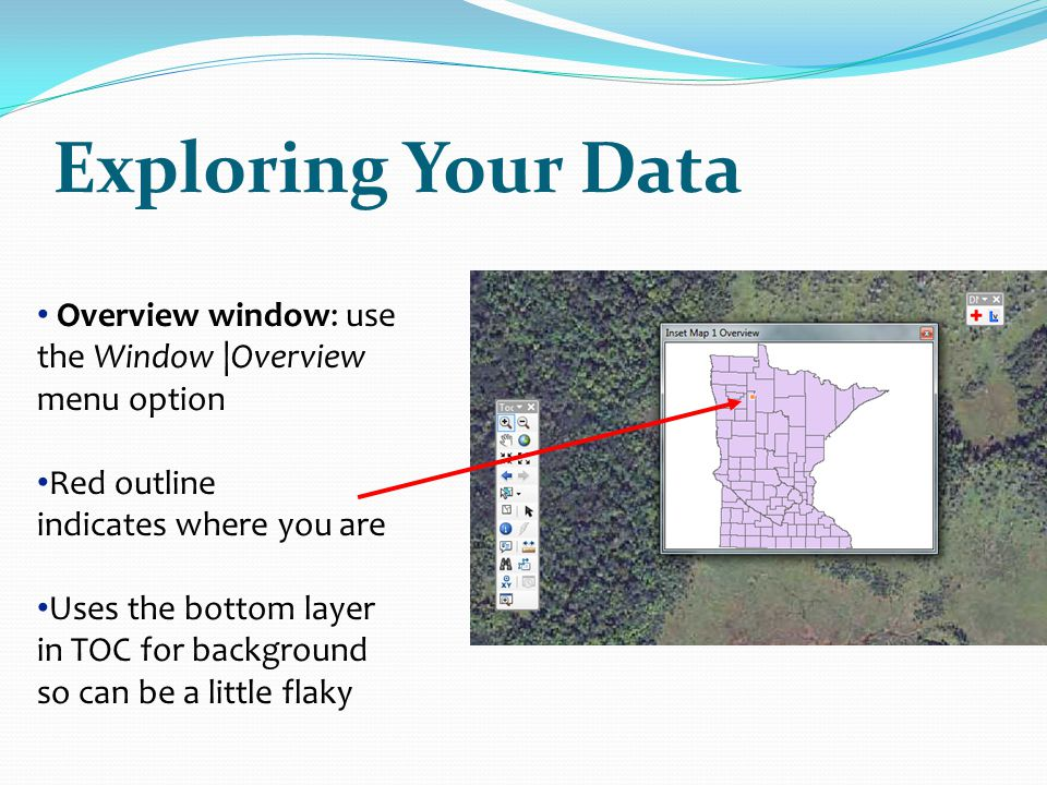 Exploring Your Data Overview window: use the Window |Overview menu option. Red outline. indicates where you are.
