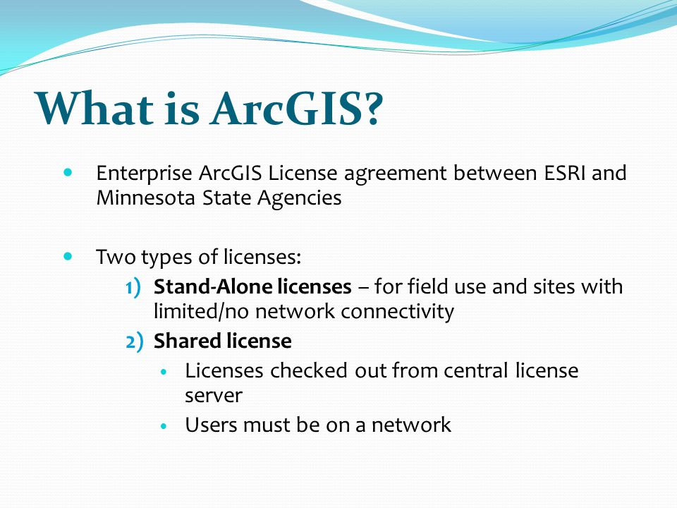 What is ArcGIS Enterprise ArcGIS License agreement between ESRI and Minnesota State Agencies. Two types of licenses: