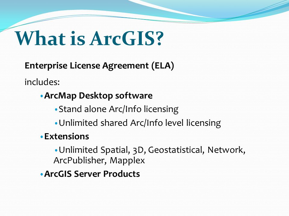 What is ArcGIS Enterprise License Agreement (ELA) includes: