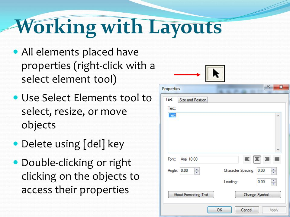 Working with Layouts All elements placed have properties (right-click with a select element tool)