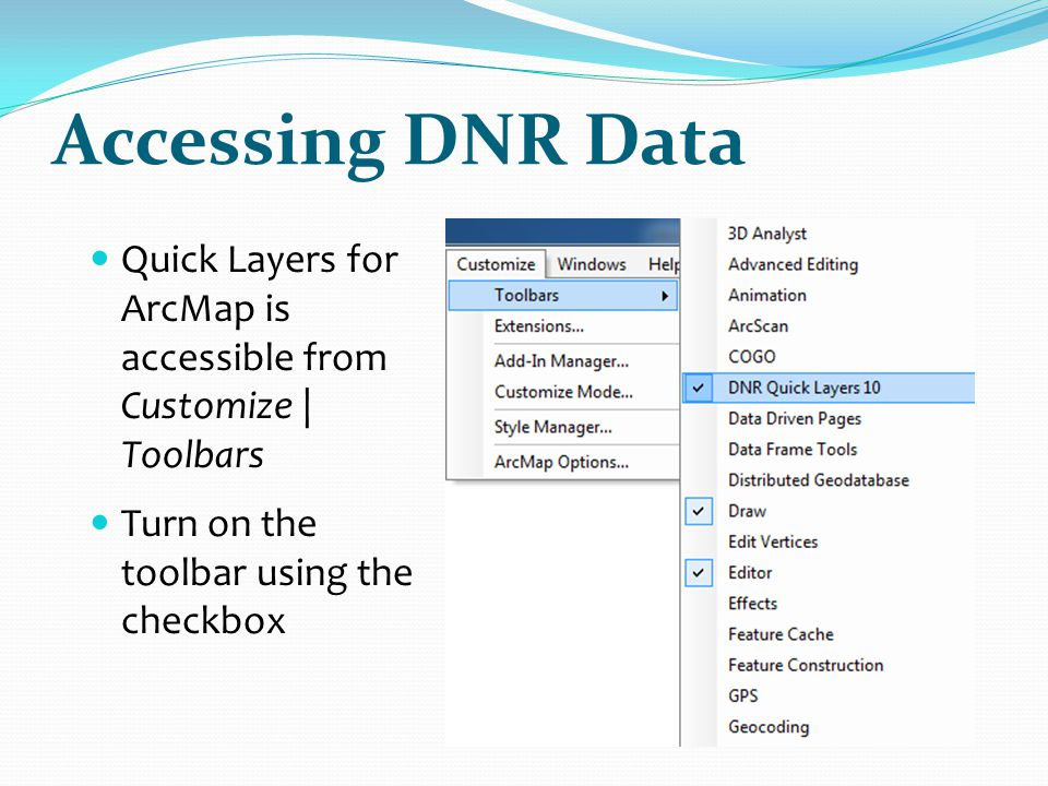Accessing DNR Data Quick Layers for ArcMap is accessible from Customize | Toolbars.