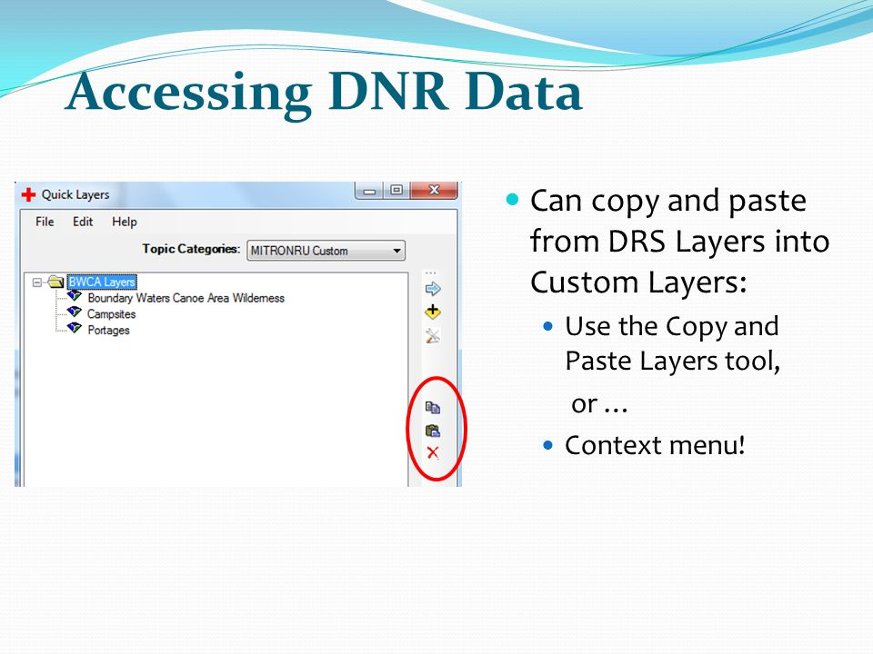 Accessing DNR Data Can copy and paste from DRS Layers into Custom Layers: Use the Copy and Paste Layers tool,