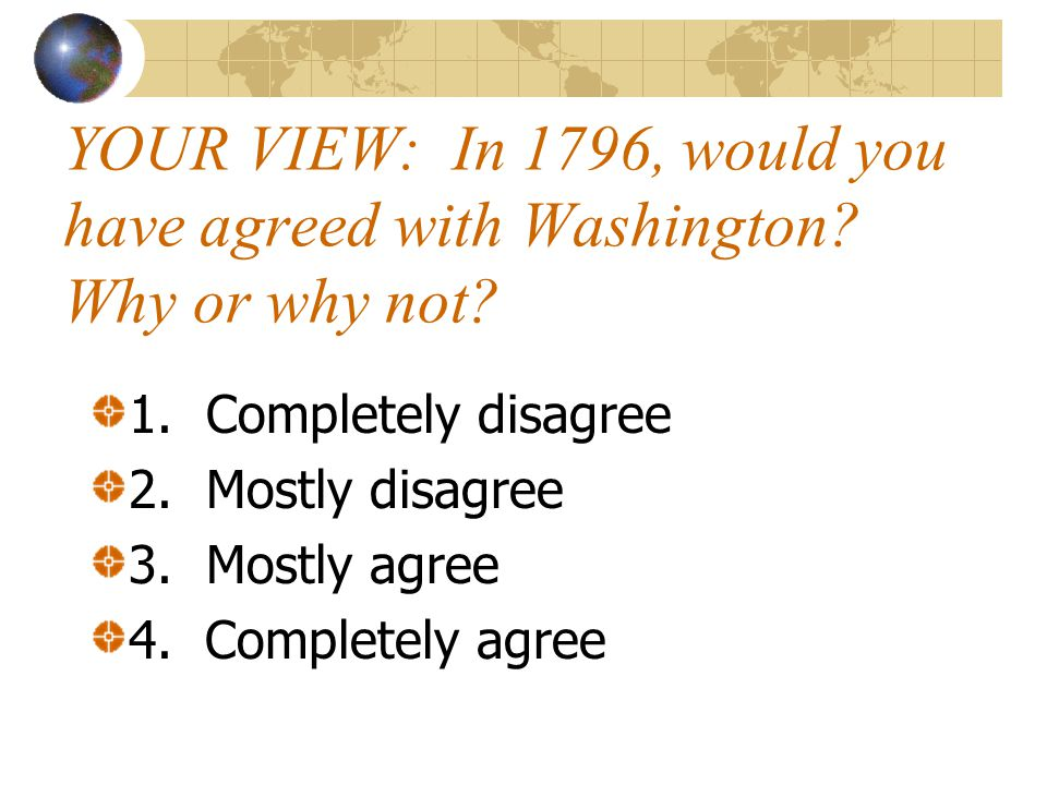 YOUR VIEW: In 1796, would you have agreed with Washington