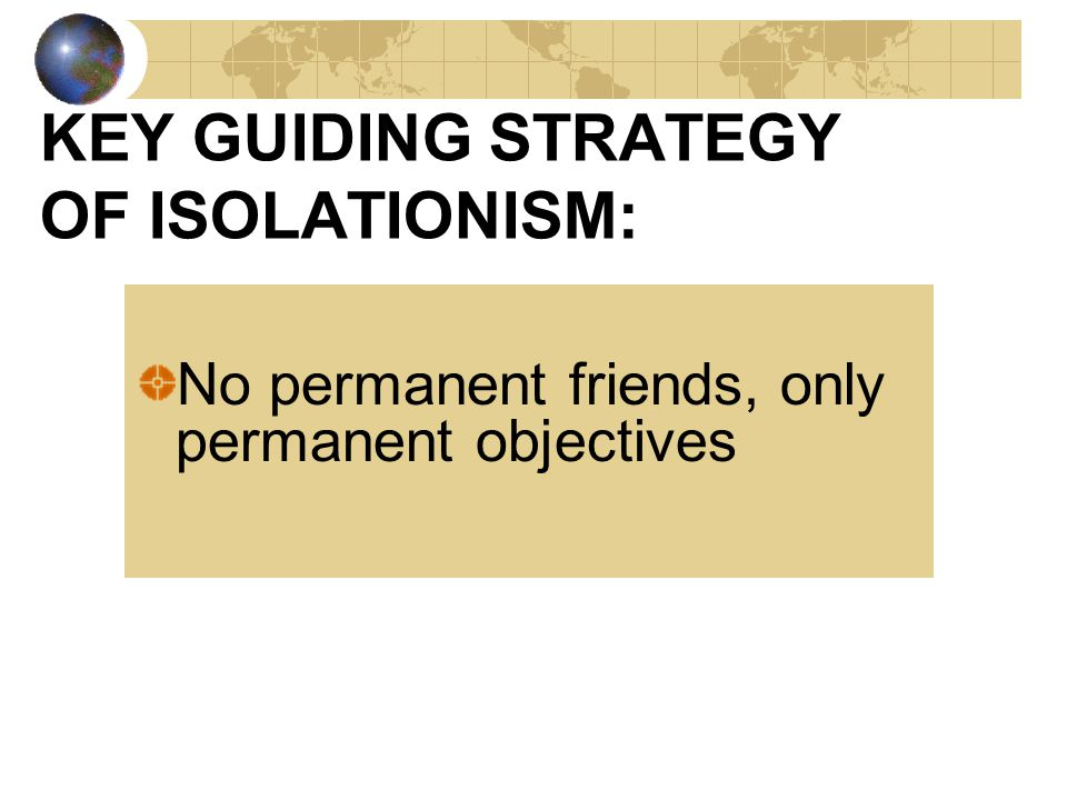 KEY GUIDING STRATEGY OF ISOLATIONISM: