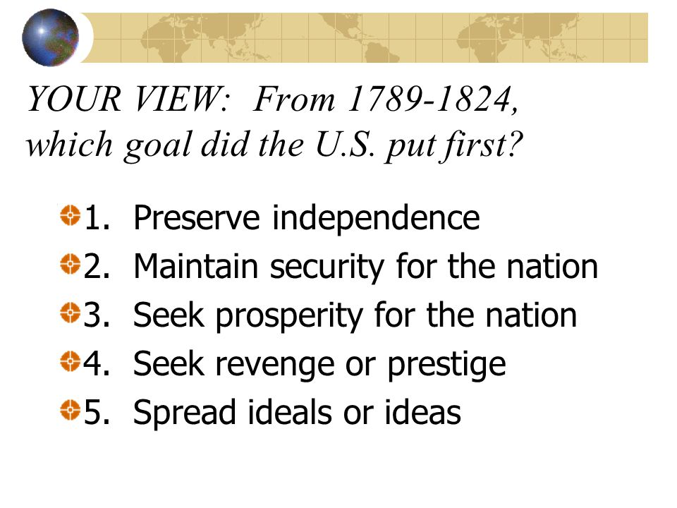 YOUR VIEW: From 1789-1824, which goal did the U.S. put first