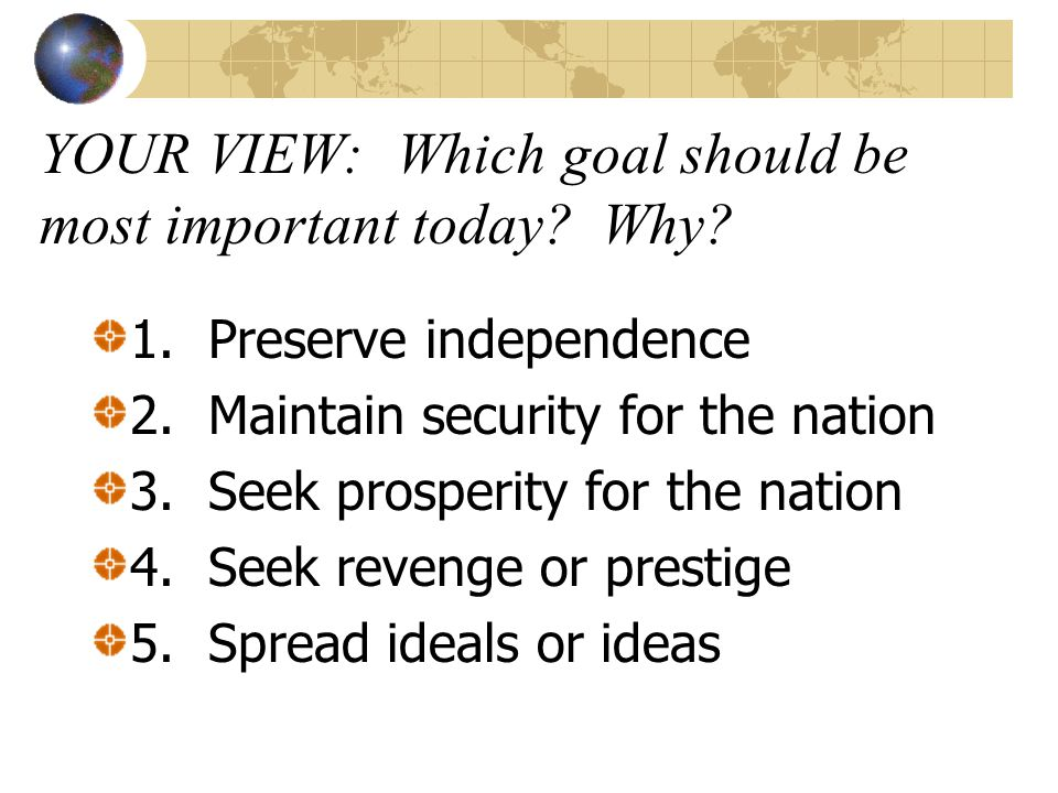YOUR VIEW: Which goal should be most important today Why