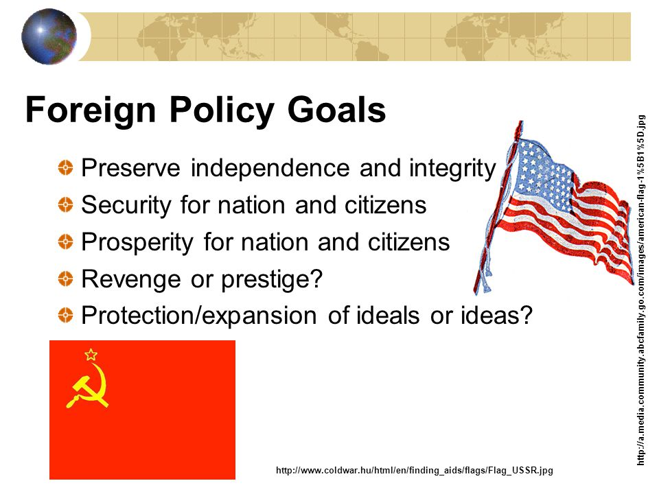 Foreign Policy Goals Preserve independence and integrity