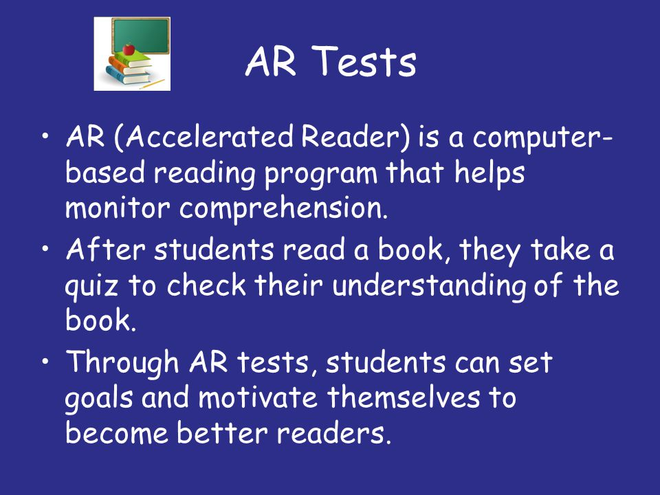 AR Tests AR (Accelerated Reader) is a computer-based reading program that helps monitor comprehension.